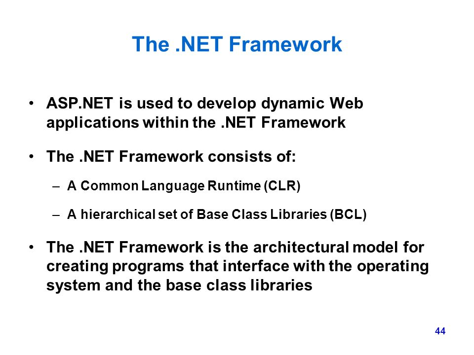 The .NET Framework ASP.NET is used to develop dynamic Web applications within the .NET Framework. The .NET Framework consists of: