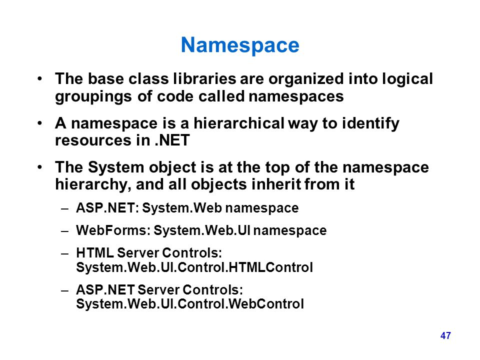 Namespace The base class libraries are organized into logical groupings of code called namespaces.