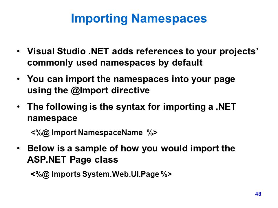 Importing Namespaces Visual Studio .NET adds references to your projects' commonly used namespaces by default.