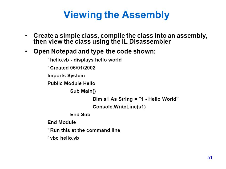 Viewing the Assembly Create a simple class, compile the class into an assembly, then view the class using the IL Disassembler.