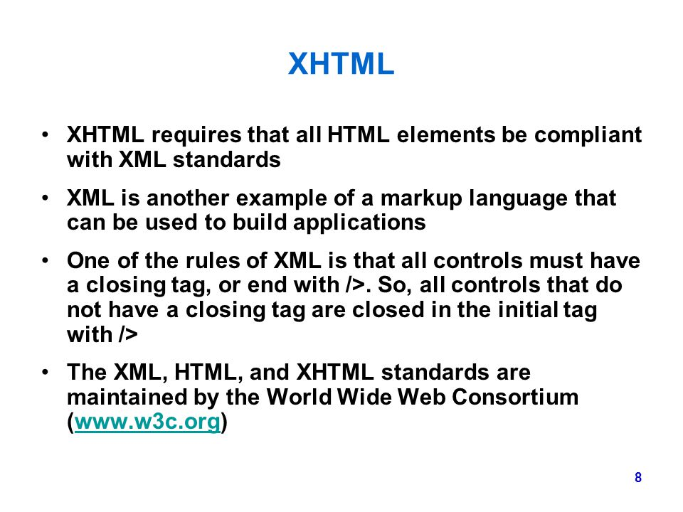 XHTML XHTML requires that all HTML elements be compliant with XML standards.