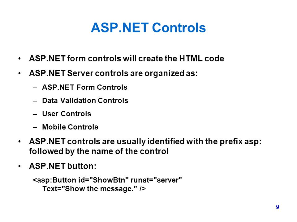 ASP.NET Controls ASP.NET form controls will create the HTML code