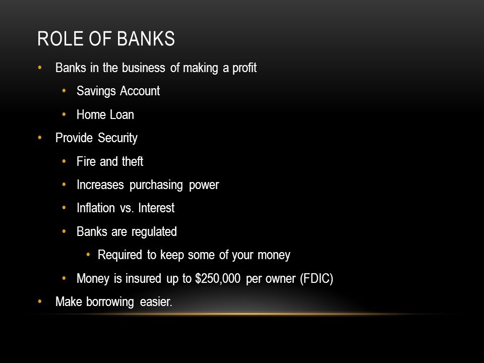 Role of banks Banks in the business of making a profit Savings Account