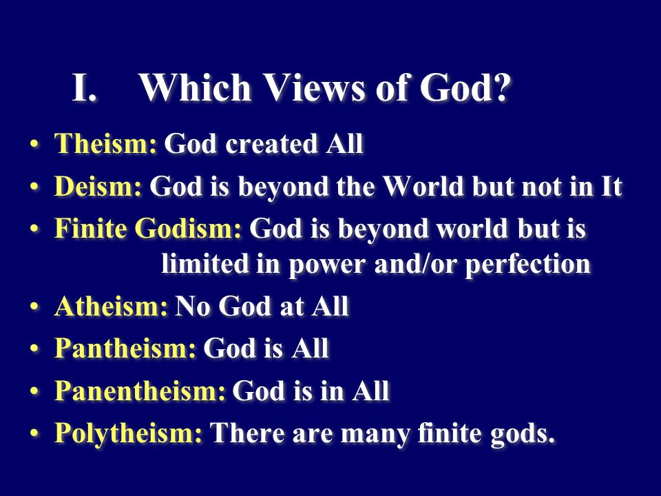 I. Which Views of God Theism: God created All