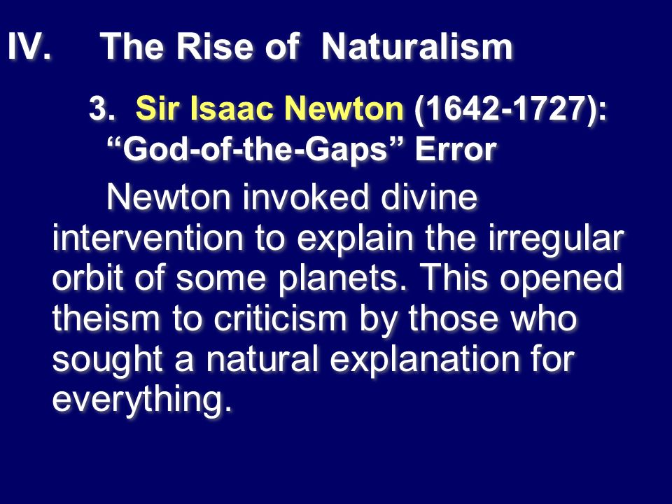The Rise of Naturalism 3. Sir Isaac Newton (1642-1727): God-of-the-Gaps Error.