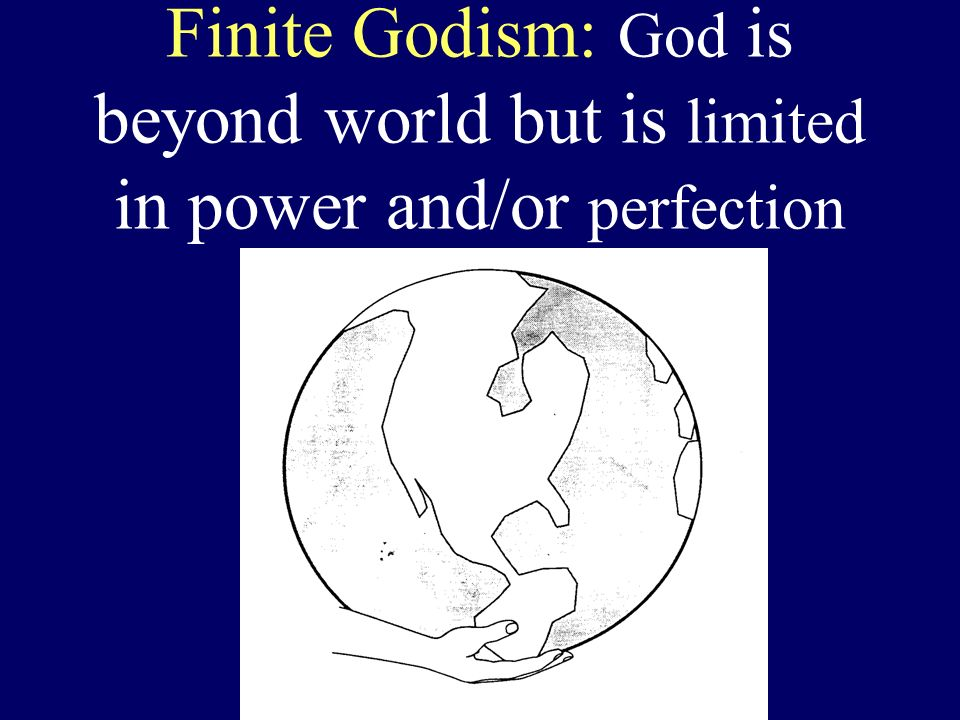 Finite Godism: God is beyond world but is limited in power and/or perfection