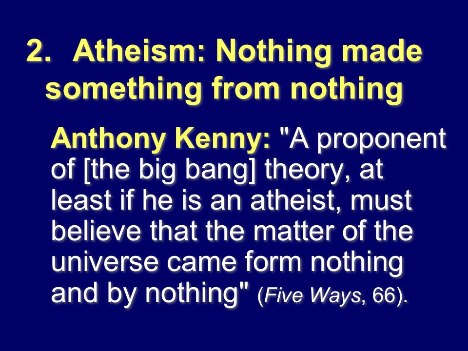 2. Atheism: Nothing made something from nothing