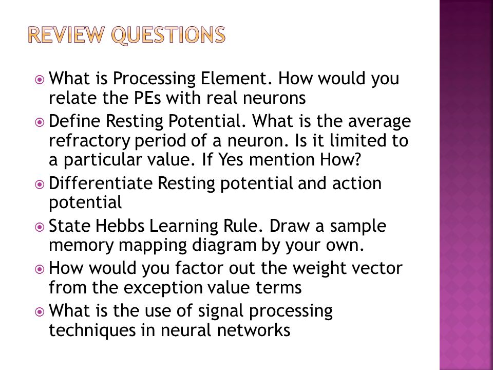 Review questions What is Processing Element. How would you relate the PEs with real neurons.
