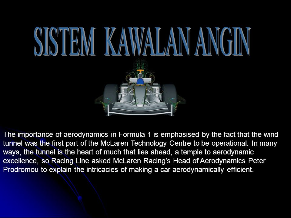 SISTEM KAWALAN ANGIN The importance of aerodynamics in Formula 1 is emphasised by the fact that the wind.