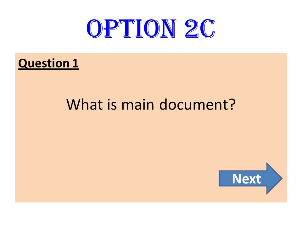 Option 2C Question 1 What is main document Next