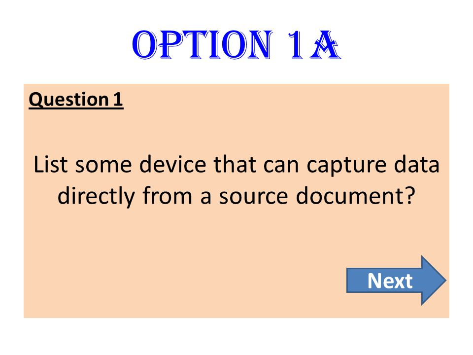 Option 1A Question 1 List some device that can capture data directly from a source document Next