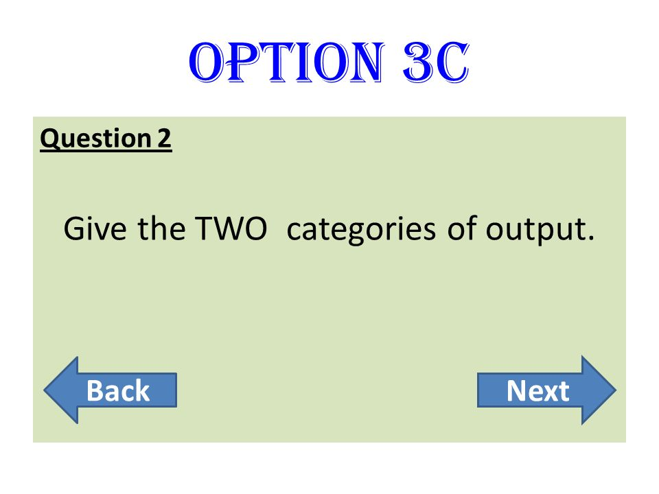Give the TWO categories of output.