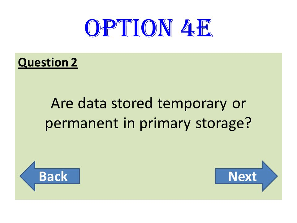 Are data stored temporary or permanent in primary storage
