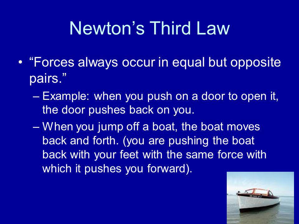 Newton's Third Law Forces always occur in equal but opposite pairs.