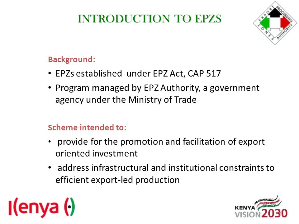 INTRODUCTION TO EPZS EPZs established under EPZ Act, CAP 517