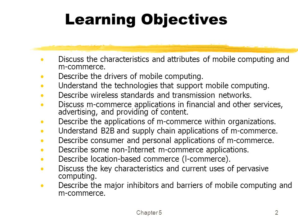 Learning Objectives Discuss the characteristics and attributes of mobile computing and m-commerce. Describe the drivers of mobile computing.