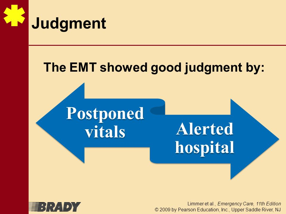 Judgment The EMT showed good judgment by: 13 Postponed vitals