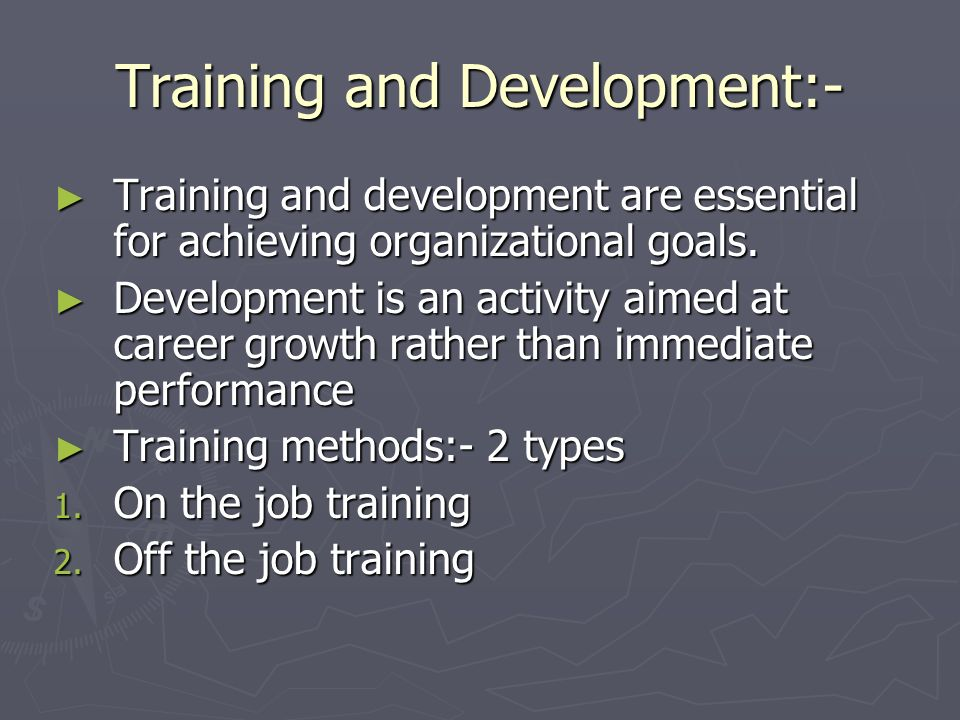Training and Development:-