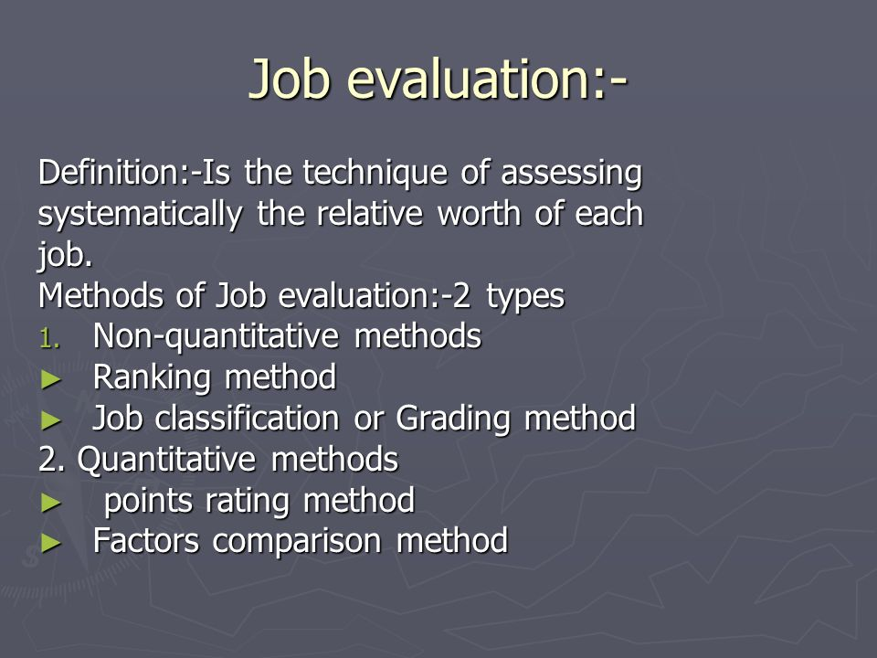 Job evaluation:- Definition:-Is the technique of assessing