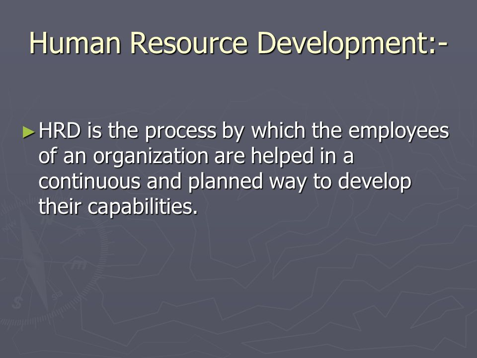Human Resource Development:-