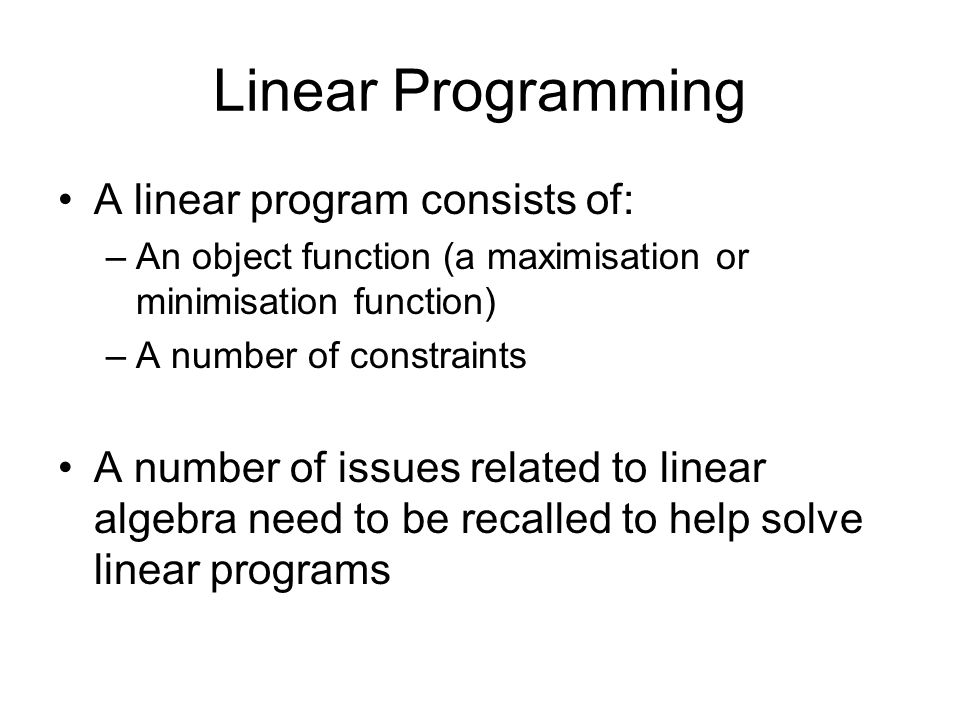 Linear Programming A linear program consists of: