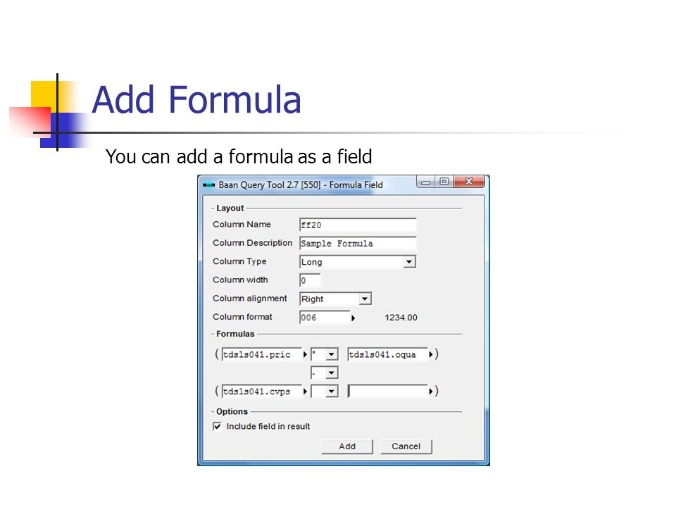 Add Formula You can add a formula as a field