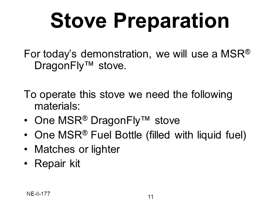 Stove Preparation For today's demonstration, we will use a MSR® DragonFly™ stove. To operate this stove we need the following materials: