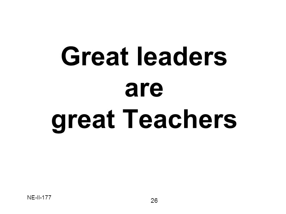 Great leaders are great Teachers