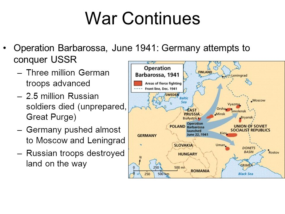 War Continues Operation Barbarossa, June 1941: Germany attempts to conquer USSR.