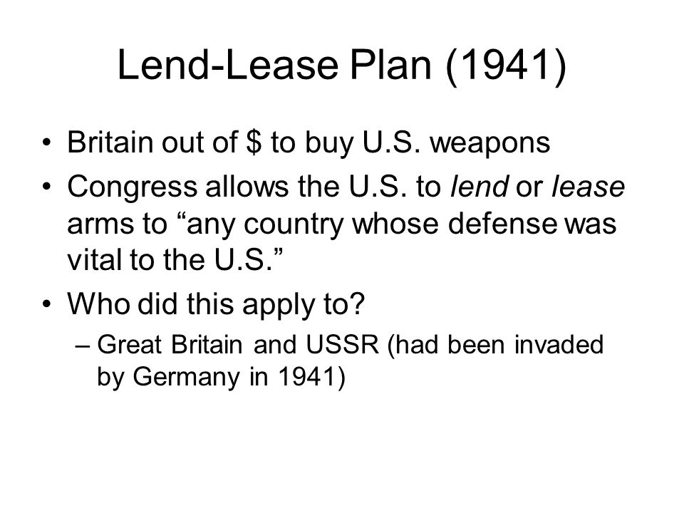 Lend-Lease Plan (1941) Britain out of $ to buy U.S. weapons