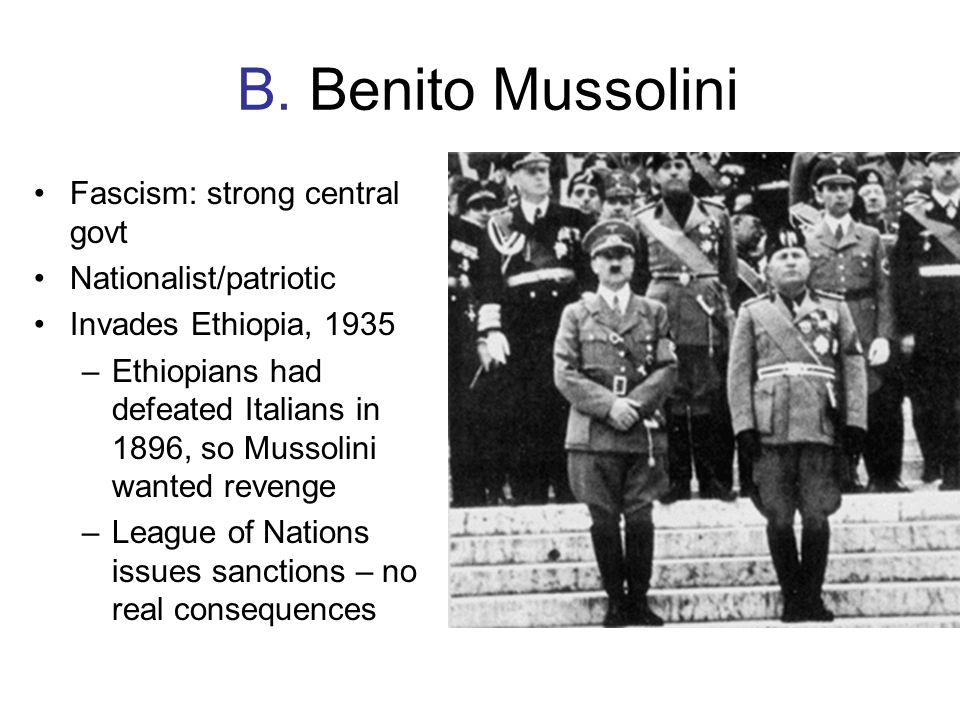 B. Benito Mussolini Fascism: strong central govt Nationalist/patriotic