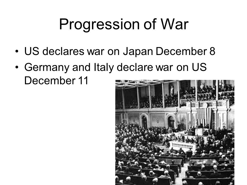 Progression of War US declares war on Japan December 8