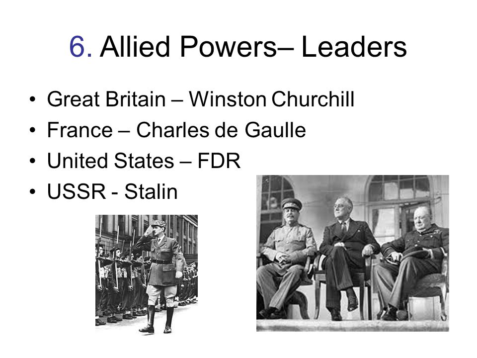 6. Allied Powers– Leaders