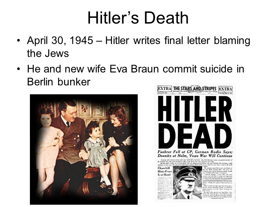 Hitler's Death April 30, 1945 – Hitler writes final letter blaming the Jews.