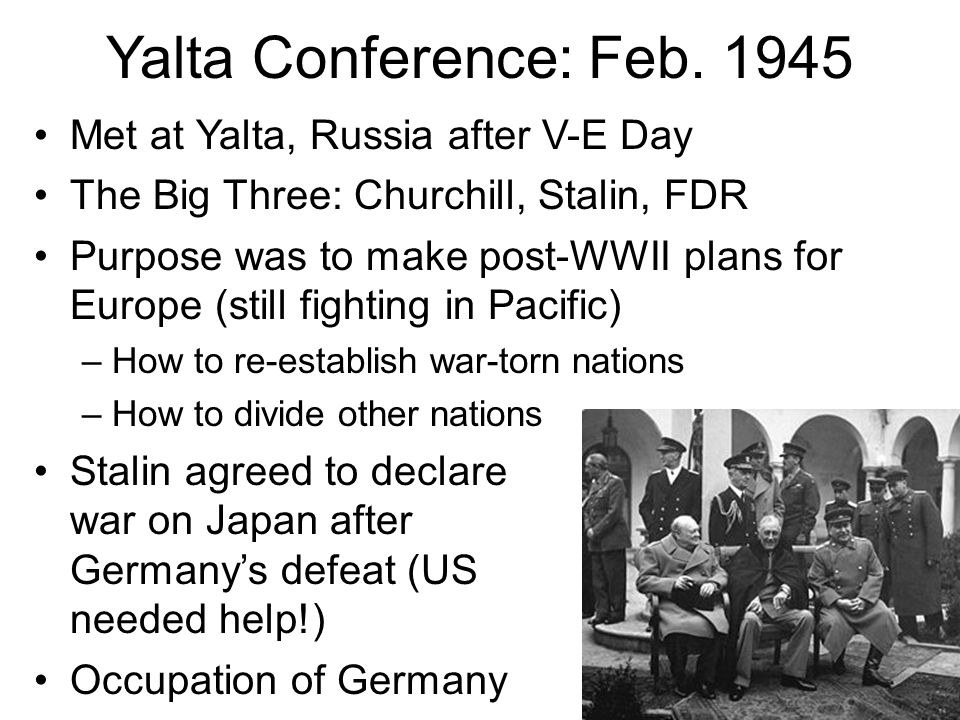 Yalta Conference: Feb. 1945 Met at Yalta, Russia after V-E Day