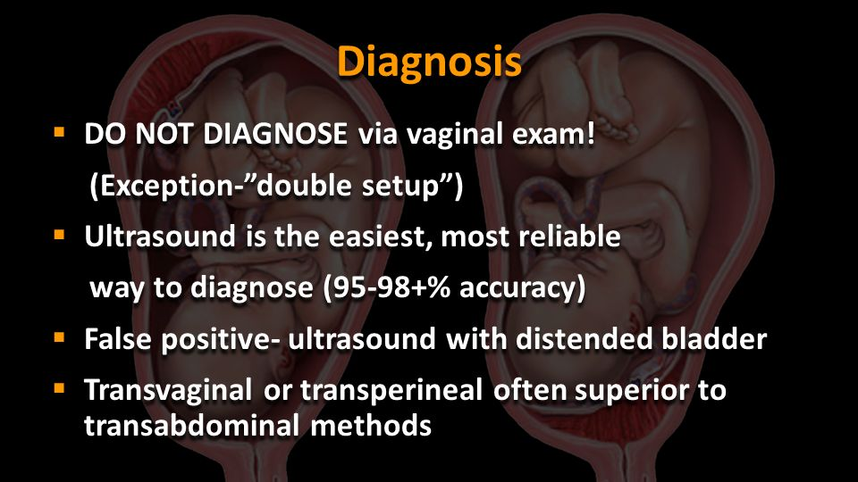 Diagnosis DO NOT DIAGNOSE via vaginal exam! (Exception- double setup )