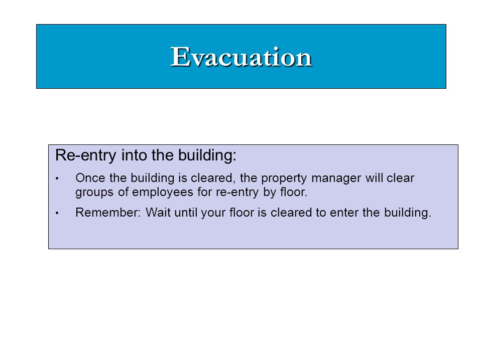 Evacuation Re-entry into the building: