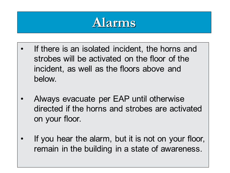 Alarms If there is an isolated incident, the horns and strobes will be activated on the floor of the incident, as well as the floors above and below.