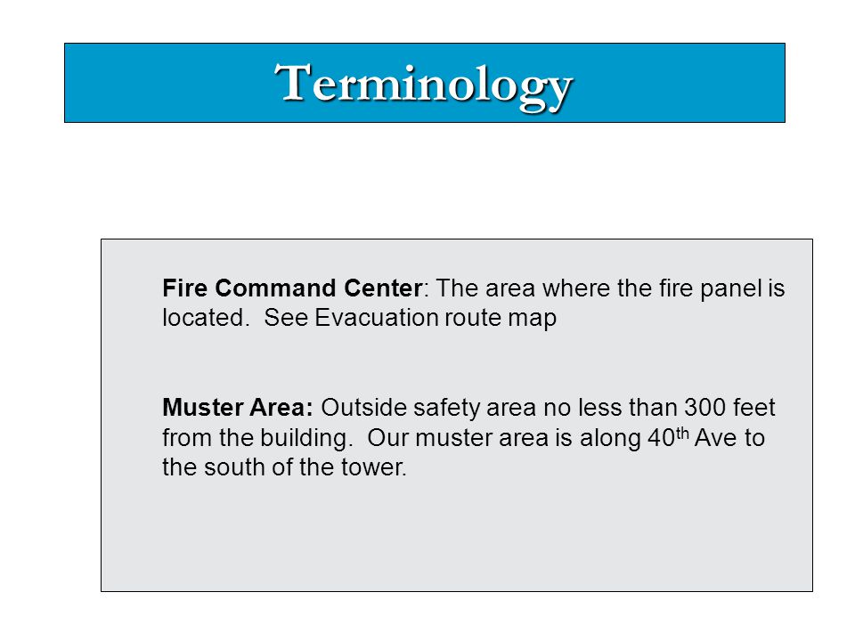Terminology Fire Command Center: The area where the fire panel is located. See Evacuation route map.