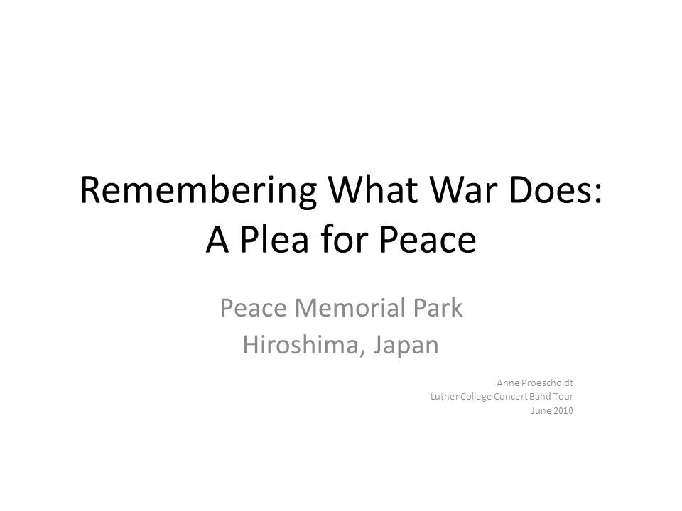 Remembering What War Does: A Plea for Peace