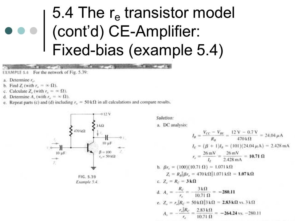 5.4 The re transistor model (cont'd) CE-Amplifier: Fixed-bias (example 5.4)