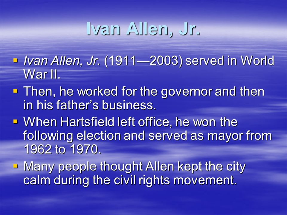 Ivan Allen, Jr. Ivan Allen, Jr. (1911—2003) served in World War II.