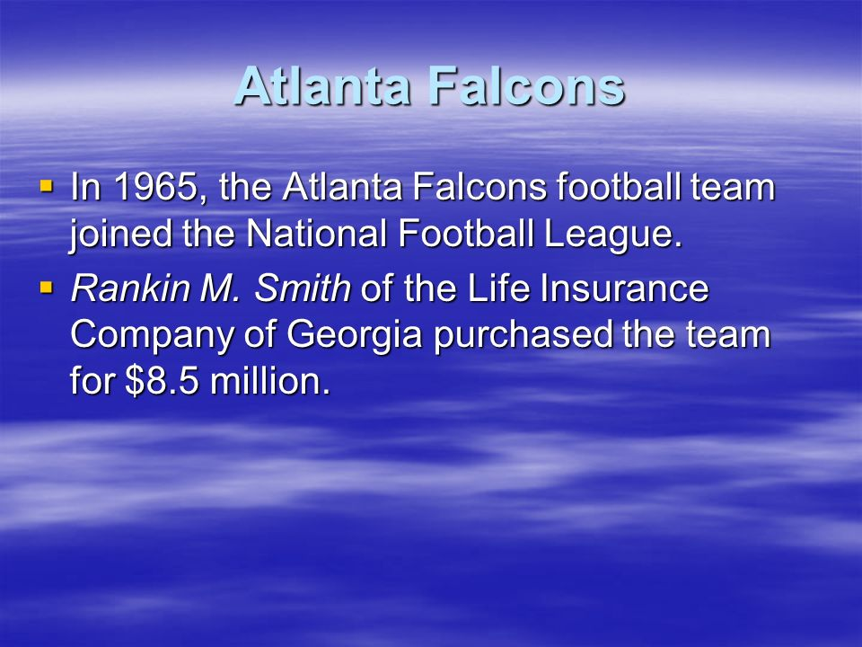 Atlanta Falcons In 1965, the Atlanta Falcons football team joined the National Football League.