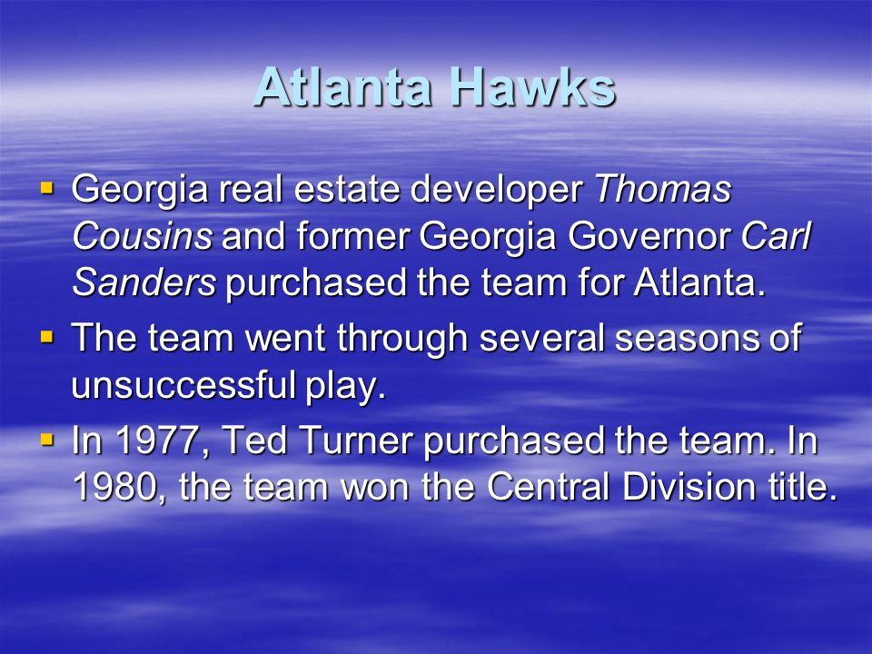 Atlanta Hawks Georgia real estate developer Thomas Cousins and former Georgia Governor Carl Sanders purchased the team for Atlanta.