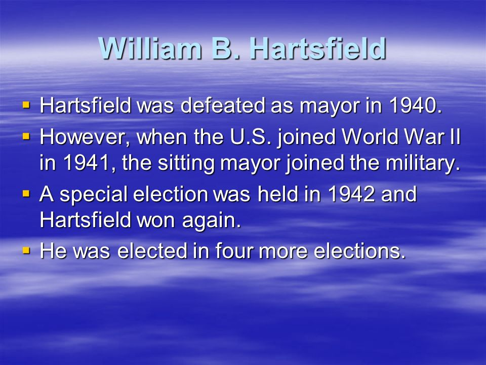 William B. Hartsfield Hartsfield was defeated as mayor in 1940.