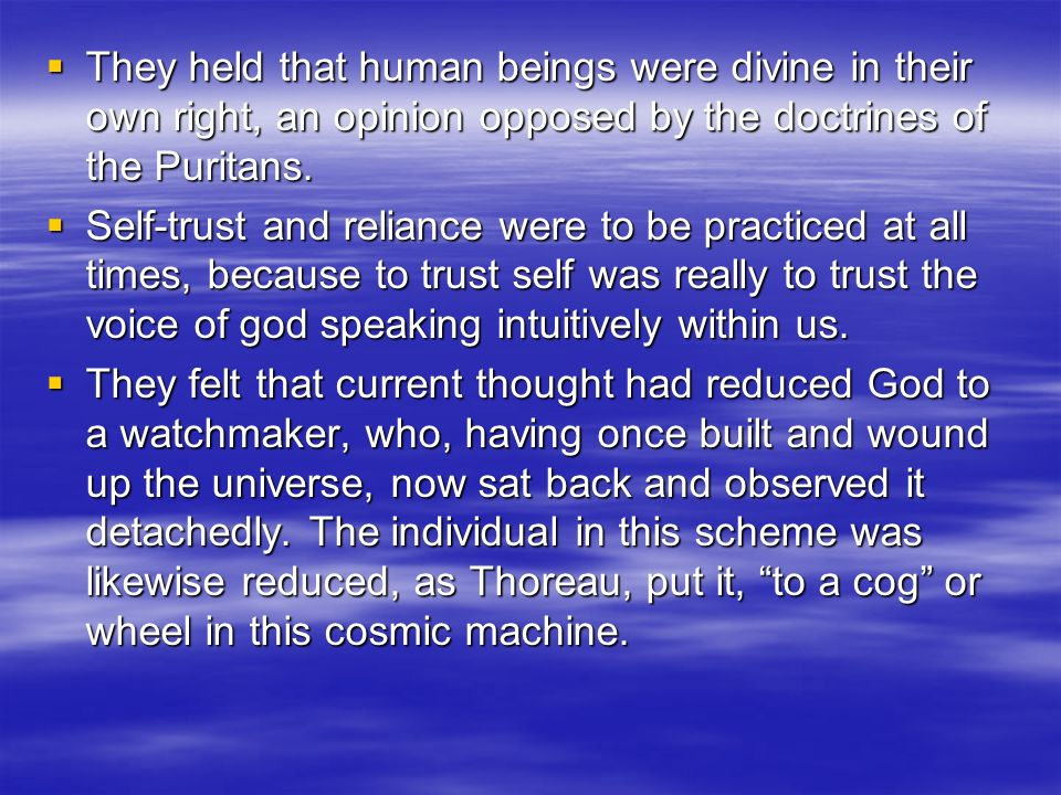 They held that human beings were divine in their own right, an opinion opposed by the doctrines of the Puritans.