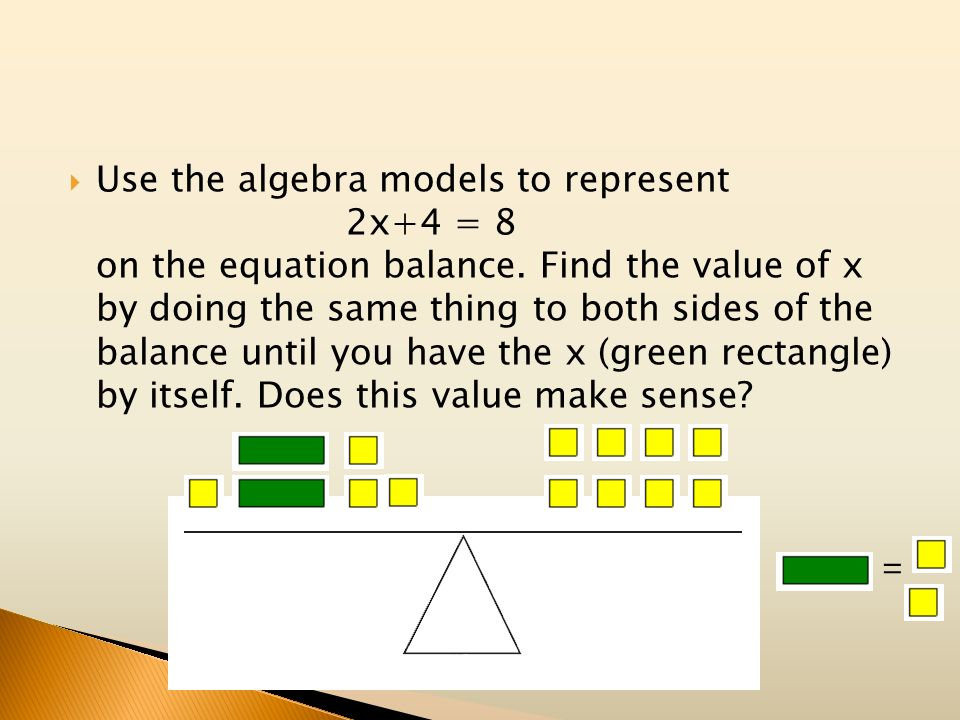 Use the algebra models to represent. 2x+4 = 8 on the equation balance