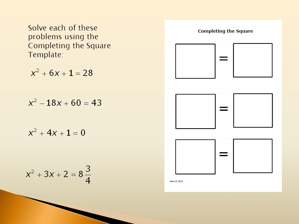 Solve each of these problems using the Completing the Square Template: