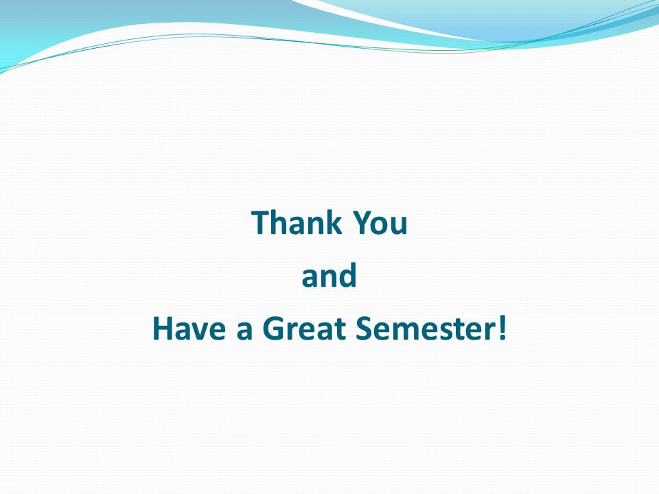 Thank You and Have a Great Semester!
