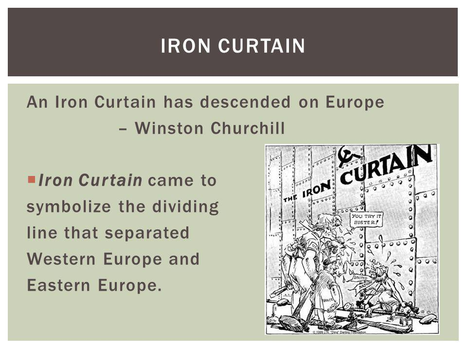 IRON CURTAIN An Iron Curtain has descended on Europe